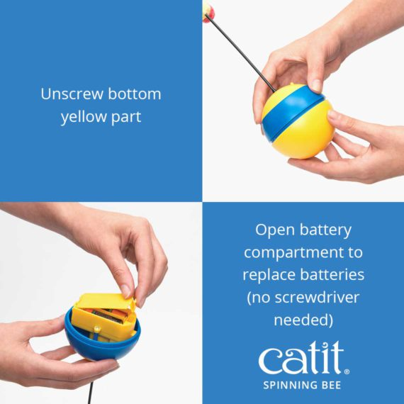 Catit Spinning Bee – Unscrew bottom yellow part and open battery compartment to replace batteries (ne screwdriver needed)