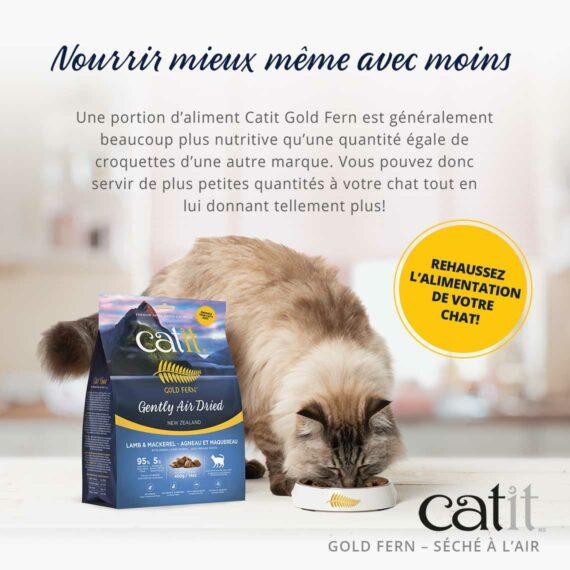 Catit Gold Fern - Nourrir mieux même avec moins. Une portion d'aliment Catit Gold Fern est généralement beaucoup plus nutritive qu'une quantité de croquettes d'une autre marque. Vous pouvez donc servir de plus petites quantités à votre chat tout en lui donnant tellement plus!
